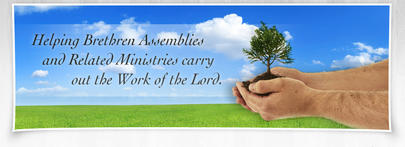 Helping Brethern Assemblies and Related Ministries carry out the Work of the Lord.